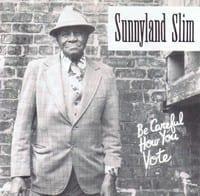 SUNNYLAND SLIM - BE CAREFUL HOW YOU VOTE 1