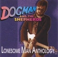DOGMAN AND THE SHEPHERDS - LONESOME MAN ANTHOLOGY 1