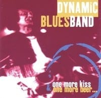 DYNAMIC BLUES BAND - ONE MORE KISS & ONE MORE BEER 1