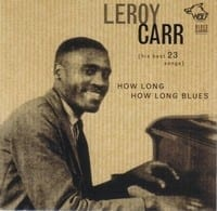 LEROY CARR - HOW LONG HOW LONG BLUES 1