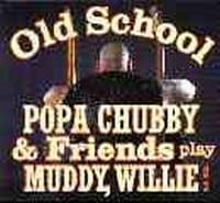POPA CHUBBY & FRIENDS - OLD SCHOOL  1