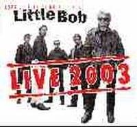 LITTLE BOB - LIVE 2003   1