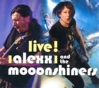 ALEXX AND THE MOOONSHINERS ? LIVE !  1