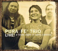 PURA FE? TRIO ? LIVE! A BLUES NIGHT IN NORTH CAROLINA  1