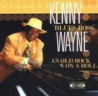 KENNY ?BLUES BOSS? WAYNE - AN OLD ROCK ON A ROLL  1