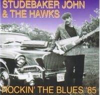 STUDEBAKER JOHN & THE HAWKS - ROCKIN' THE BLUES '85 1