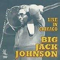 BIG JACK JOHNSON - LIVE IN CHICAGO 1