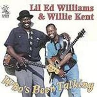 LITTLE ED WILLIAMS & WILLIE KENT - WHO'S BEEN TALKING 1