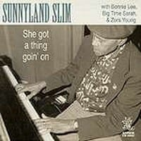 SUNNYLAND SLIM, BONNIE LEE, BIG TIME SARAH & ZORA YOUNG - SHE GOT A THING GOIN' ON 1
