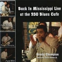 GRADY CHAMPION ? BACK IN MISSISSIPPI ? LIVE AT THE 930 BLUES CAFE 1