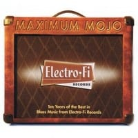 VARIOUS - MAXIMUM MOJO - TEN YEARS OF THE BEST IN BLUES MUSIC FROM ELECTRO-FI RECORDS  1