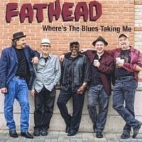 FATHEAD - WHERE?S THE BLUES TAKING ME  1