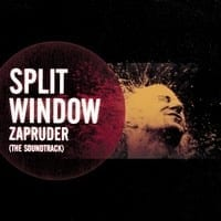 SPLIT WINDOW - ZAPRUDER (THE SOUNDTRACK) 1