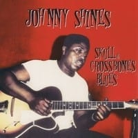 JOHNNY SHINES - SKULL AND CROSSBONES BLUES  1