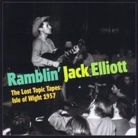 RAMBLIN' JACK ELLIOT - THE LOST TOPIC TAPES - ISLE OF WIGHT 1957  1