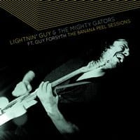 LIGHTNIN' GUY & THE MIGHTY GATORS - THE BANANA PEEL SESSIONS featuring GUY FORSYTH 1
