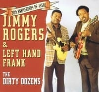 JIMMY ROGERS & LEFT HAND FRANK - THE DIRTY DOZENS 1979 1