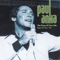 PAUL ANKA - THE TIMES OF YOUR LIFE: BEST OF THE 70?s 1
