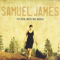 SAMUEL JAMES - FOR ROSA, MAEVE AND NOREEN  1