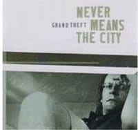GRAND THEFT - NEVER MEANS THE CITY - CD SINGLE 1
