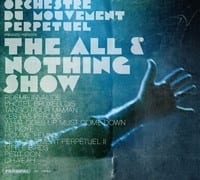 ORCHESTRE DU MOUVEMENT PERPETUEL - THE ALL & NOTHING SHOW 1