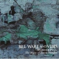 BILL WARE & VIBES - WONDER FULL - THE MUSIC OF STEVIE WONDER 1