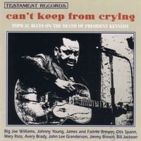 VARIOUS - CAN?T KEEP FROM CRYING - TOPICAL BLUES ON THE DEATH OF PRESIDENT KENNEDY  1