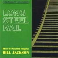 BILL JACKSON - LONG STEEL RAIL  1