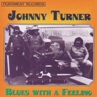 JOHNNY TURNER - BLUES WITH A FEELING  1