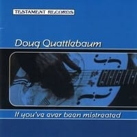 DOUG QUATTLEBAUM - IF YOU?VE EVER BEEN MISTREATED  1