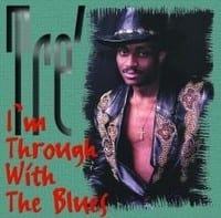 TRE? ? I?M THROUGH WITH THE BLUES  1